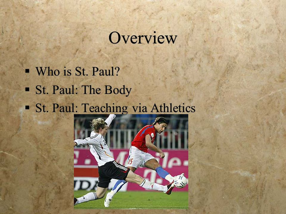 Overview Who is St. Paul? St. Paul: The Body St. Paul: Teaching via Athletics Who is St. Paul? St. Paul: The Body St. Paul: Teaching via Athletics