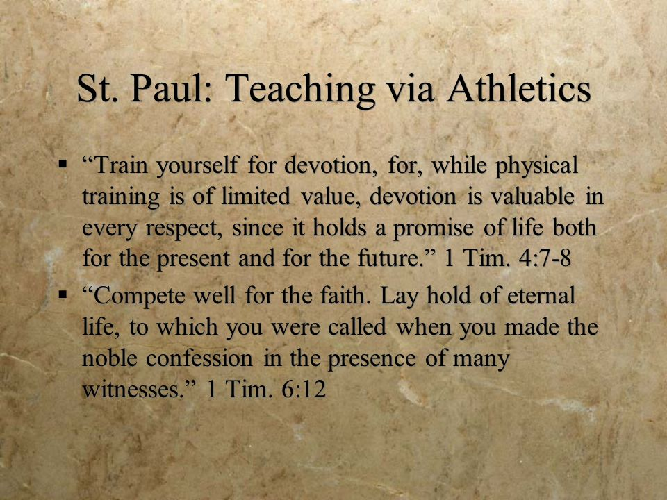 St. Paul: Teaching via Athletics Train yourself for devotion, for, while physical training is of limited value, devotion is valuable in every respect,