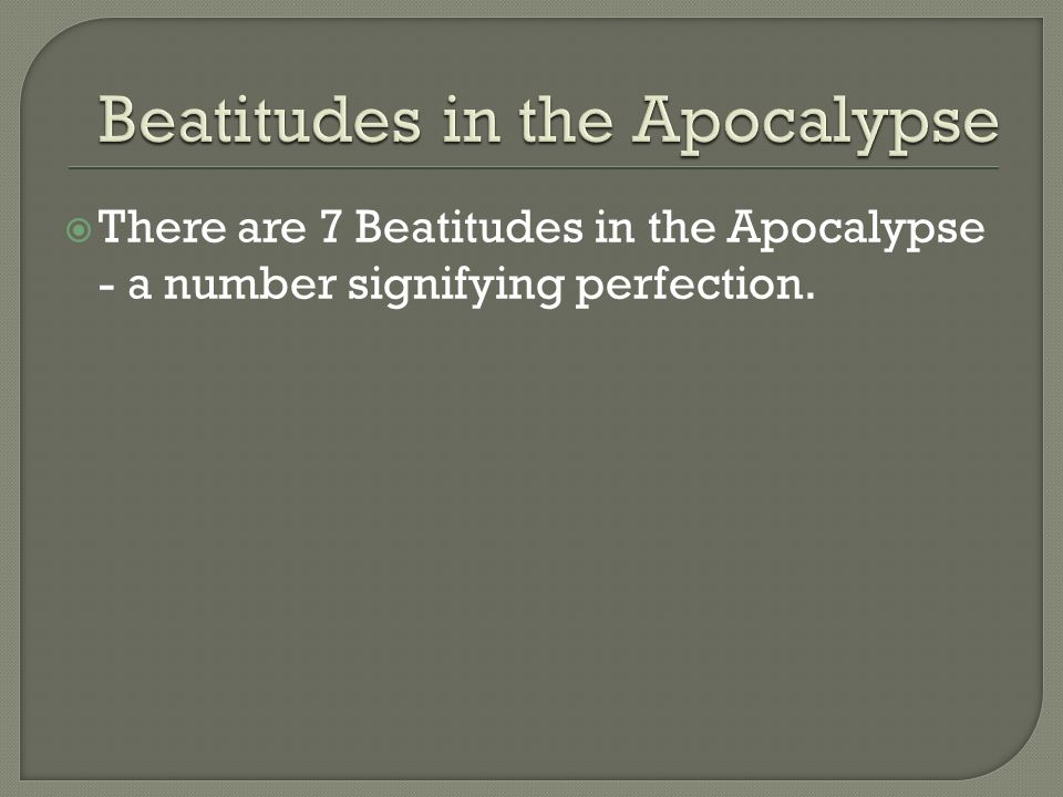 There are 7 Beatitudes in the Apocalypse - a number signifying perfection.