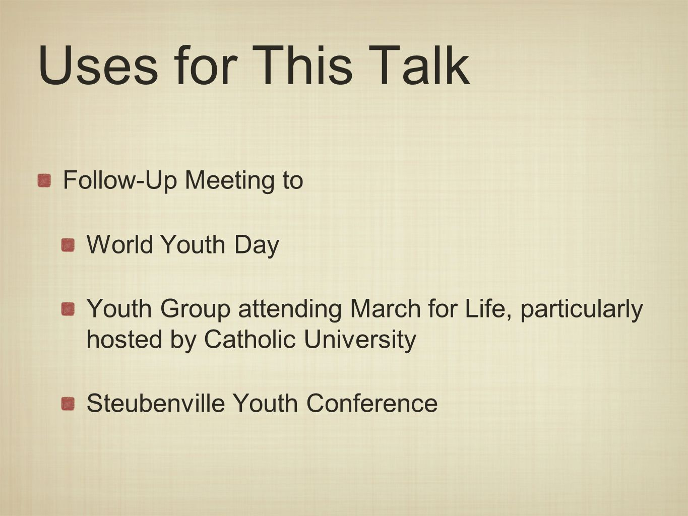 Uses for This Talk Follow-Up Meeting to World Youth Day Youth Group attending March for Life, particularly hosted by Catholic University Steubenville Youth Conference