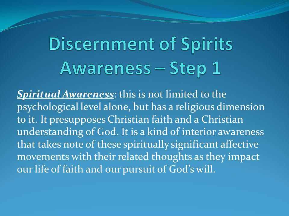 Spiritual Awareness: this is not limited to the psychological level alone, but has a religious dimension to it. It presupposes Christian faith and a C