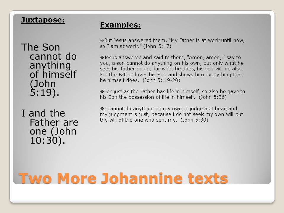 Two More Johannine texts Juxtapose: The Son cannot do anything of himself (John 5:19).