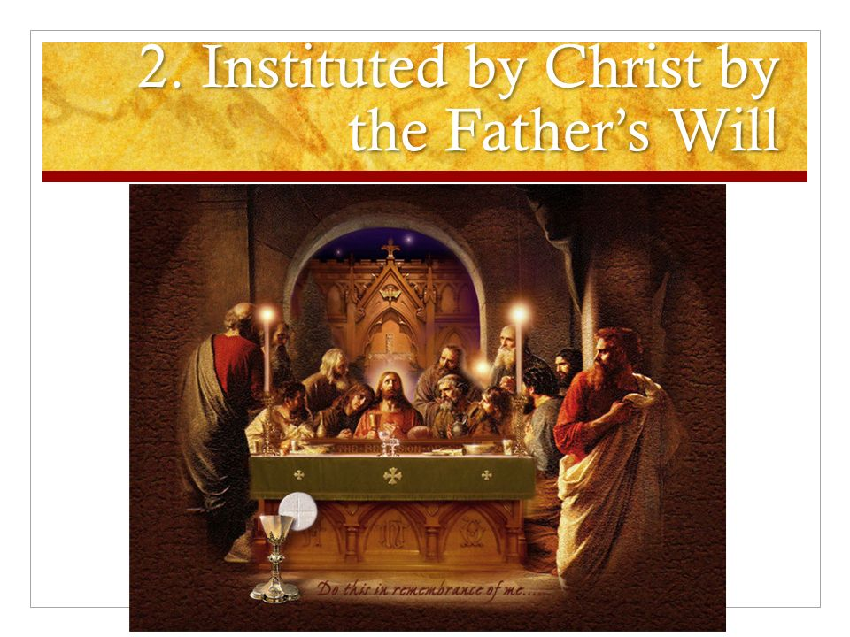2. Instituted by Christ by the Fathers Will