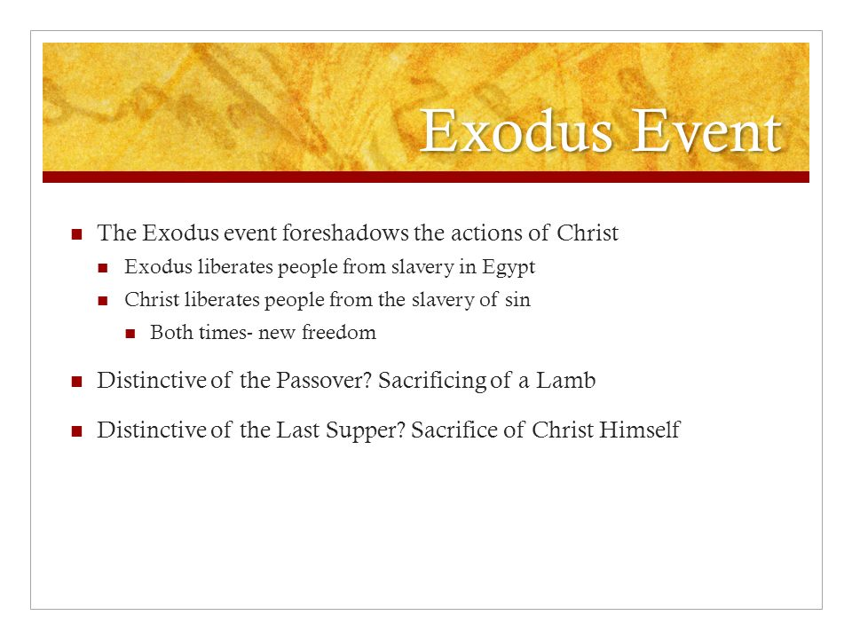 Exodus Event The Exodus event foreshadows the actions of Christ Exodus liberates people from slavery in Egypt Christ liberates people from the slavery