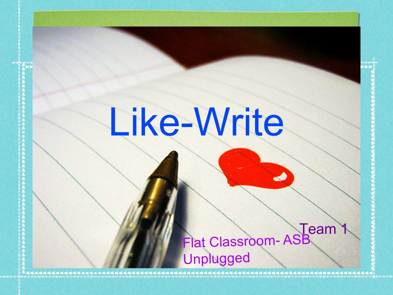 Like-Write Team 1 Flat Classroom- ASB Unplugged