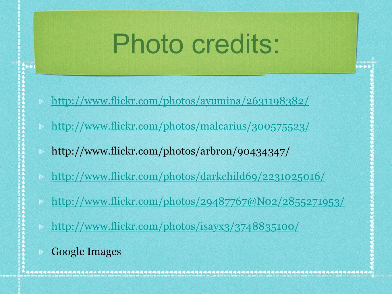 Photo credits: http://www.flickr.com/photos/ayumina/2631198382/ http://www.flickr.com/photos/malcarius/300575523/ http://www.flickr.com/photos/arbron/90434347/ http://www.flickr.com/photos/darkchild69/2231025016/ http://www.flickr.com/photos/29487767@N02/2855271953/ http://www.flickr.com/photos/isayx3/3748835100/ Google Images