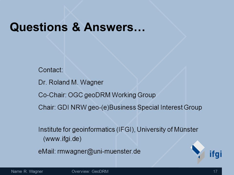 Name R. WagnerOverview: GeoDRM 17 Questions & Answers… Contact: Dr.