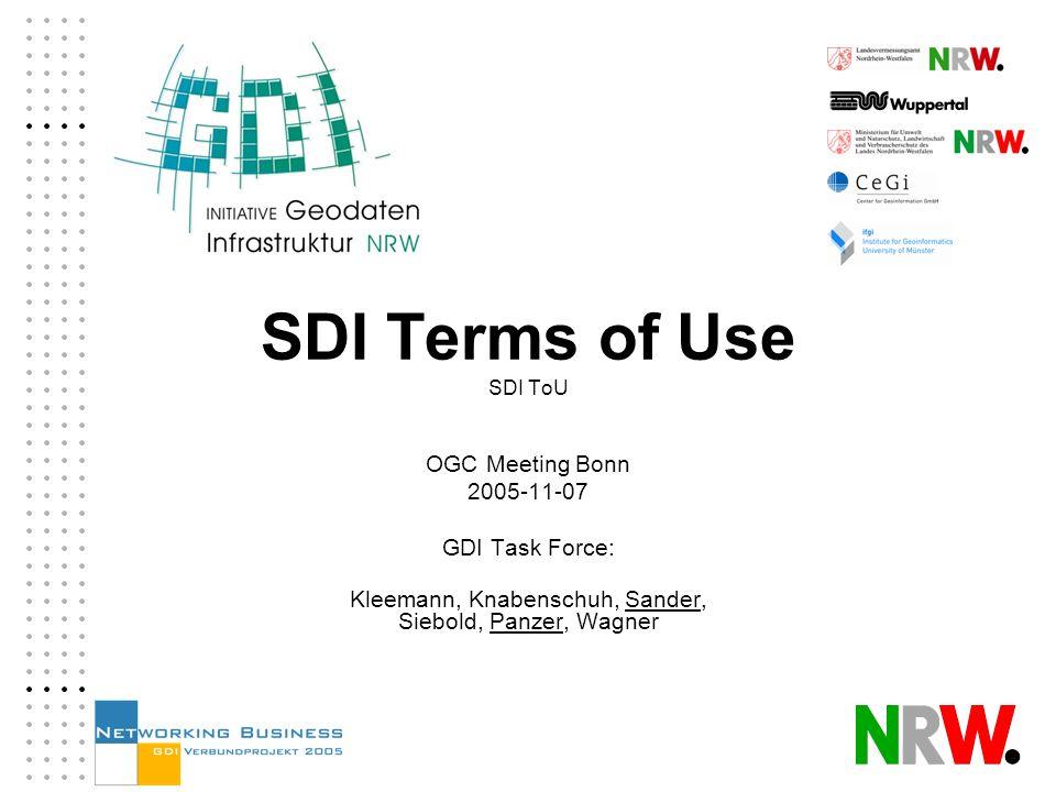 SDI Terms of Use SDI ToU OGC Meeting Bonn 2005-11-07 GDI Task Force: Kleemann, Knabenschuh, Sander, Siebold, Panzer, Wagner
