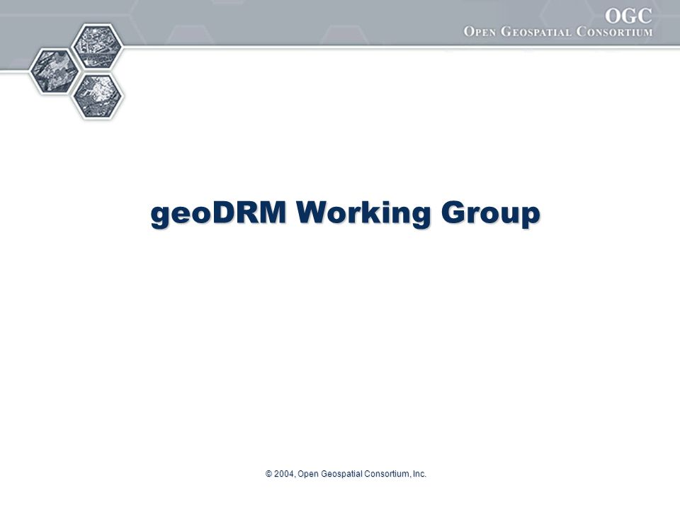 © 2004, Open Geospatial Consortium, Inc. geoDRM Working Group