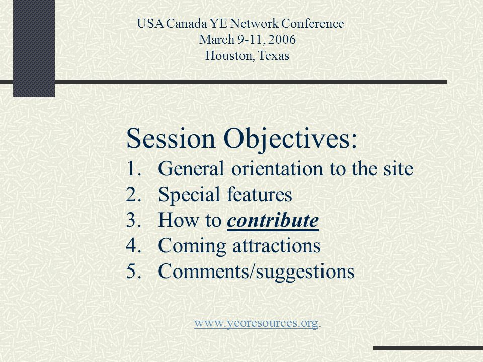 USA Canada YE Network Conference March 9-11, 2006 Houston, Texas www.yeoresources.orgwww.yeoresources.org.