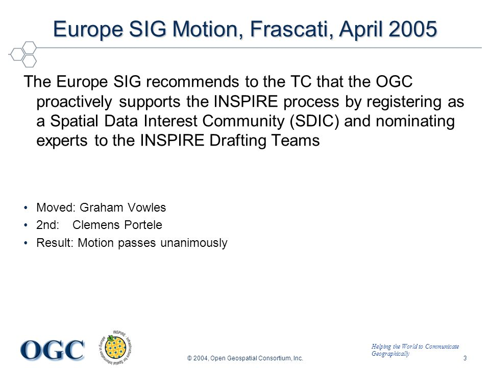 Helping the World to Communicate Geographically © 2004, Open Geospatial Consortium, Inc.3 Europe SIG Motion, Frascati, April 2005 The Europe SIG recom
