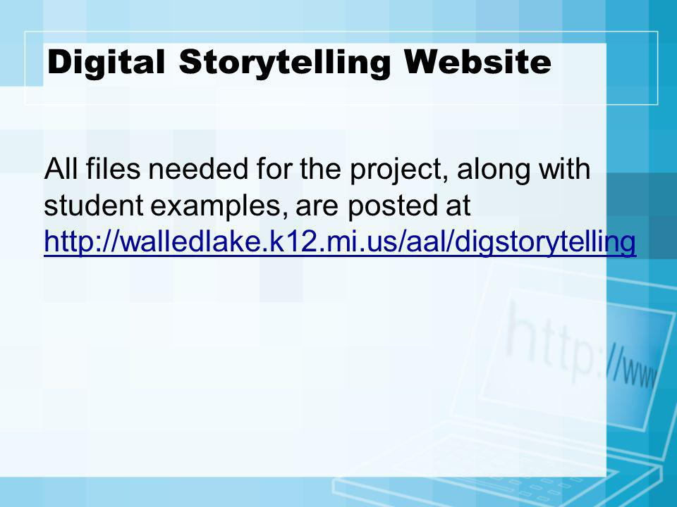Digital Storytelling Website All files needed for the project, along with student examples, are posted at http://walledlake.k12.mi.us/aal/digstorytell