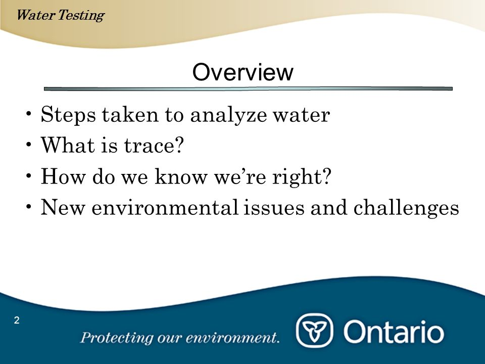 Water Testing 2 Overview Steps taken to analyze water What is trace? How do we know were right? New environmental issues and challenges