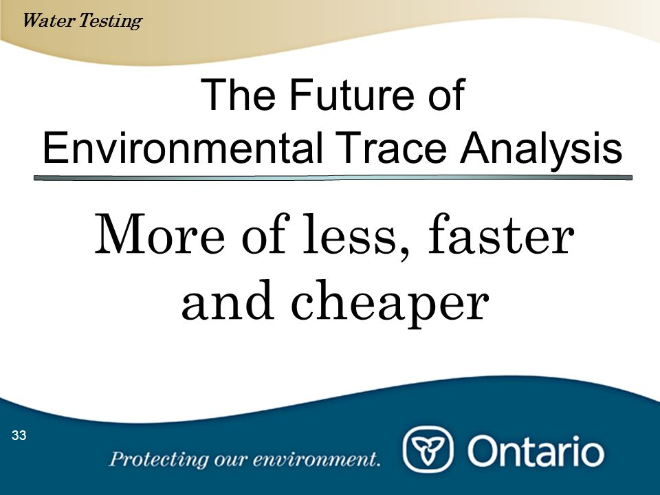 Water Testing 33 The Future of Environmental Trace Analysis More of less, faster and cheaper
