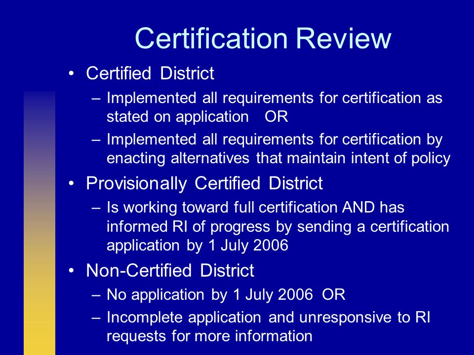 Certification Review Certified District –Implemented all requirements for certification as stated on application OR –Implemented all requirements for