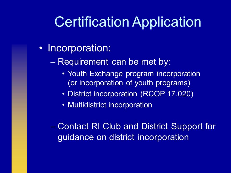 Certification Application Incorporation: –Requirement can be met by: Youth Exchange program incorporation (or incorporation of youth programs) Distric