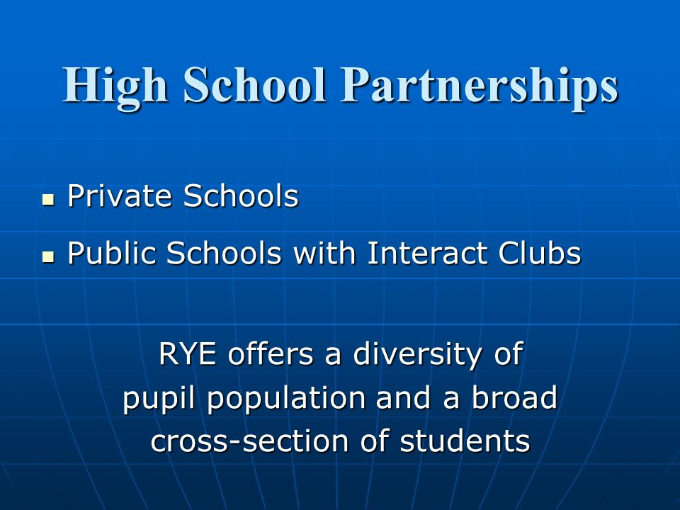 High School Partnerships Private Schools Private Schools Public Schools with Interact Clubs Public Schools with Interact Clubs RYE offers a diversity of pupil population and a broad cross-section of students