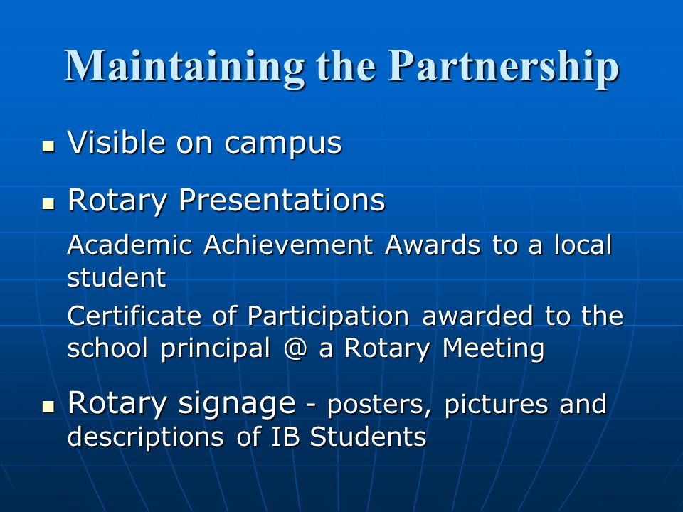 Maintaining the Partnership Visible on campus Visible on campus Rotary Presentations Rotary Presentations Academic Achievement Awards to a local stude