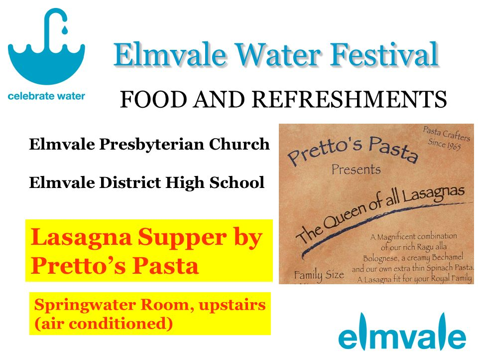 Elmvale Water Festival FOOD AND REFRESHMENTS Elmvale Presbyterian Church Elmvale District High School Springwater Room, upstairs (air conditioned) Lasagna Supper by Prettos Pasta