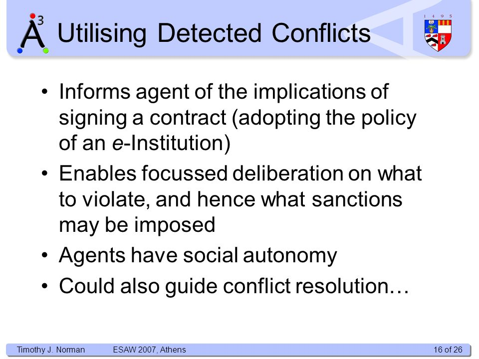 Timothy J. Norman Informs agent of the implications of signing a contract (adopting the policy of an e-Institution) Enables focussed deliberation on w