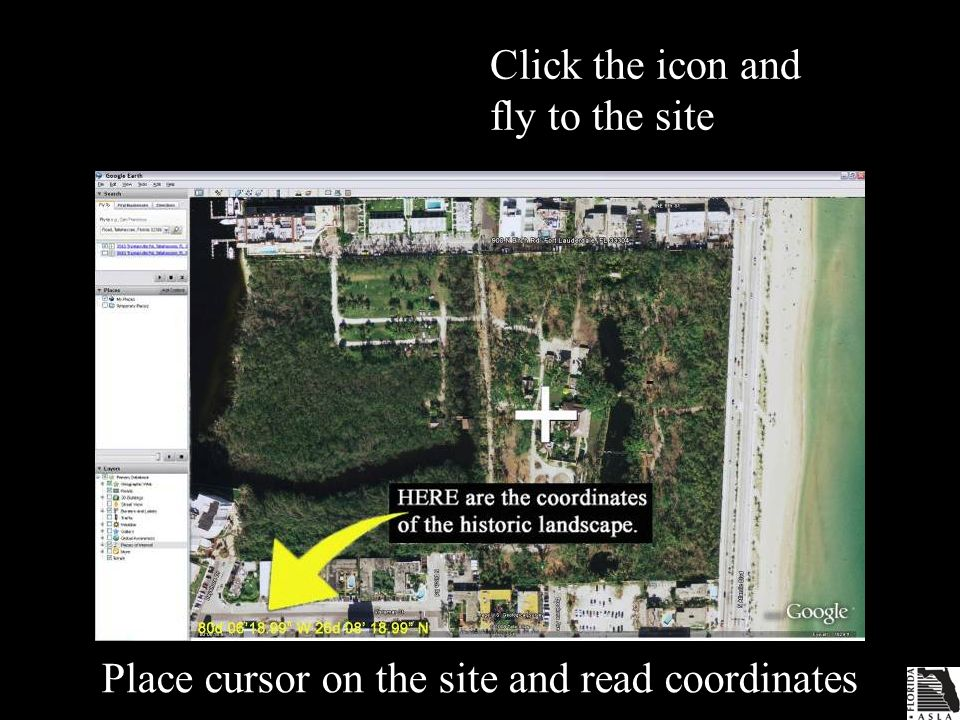 Click the icon and fly to the site Place cursor on the site and read coordinates