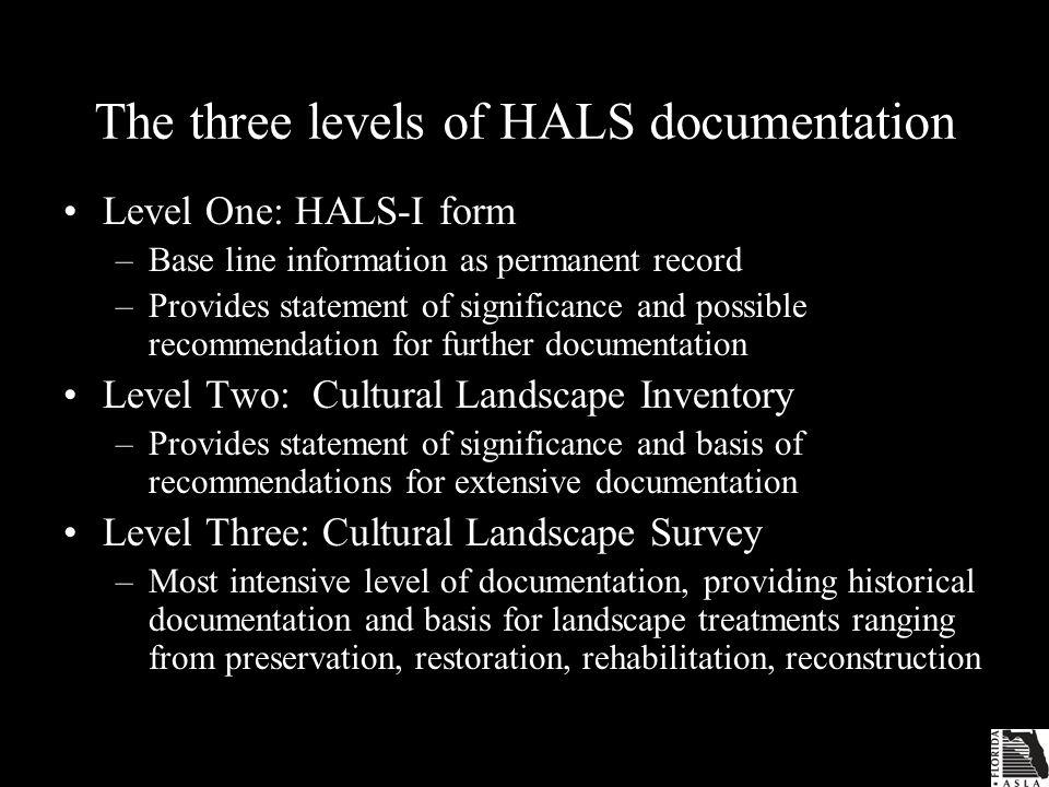 Select References HALS: ASLA HP-PPN Newsletter HALS edition: http://host.asla.org/groups/hppigroup/060814ASL_HP_Ne wsletter_F.pdf HALS FACT SHEET: http://host.asla.org/groups/hppigroup/HALS_Fact_Sheet.p df HALS INVENTORY FORM (HALS-I): http://host.asla.org/groups/hppigroup/HALS%20Form1.pd f ASLA HP-PPN Newsletter HALS Edition: http://host.asla.org/groups/hppigroup/060814ASL_HP_Ne wsletter_F.pdf HALS GUIDELINES: http://www.nps.gov/hdp/samples/index.htm Jaeger Group, Historic American Landscapes Survey: Guidelines for Drawings.