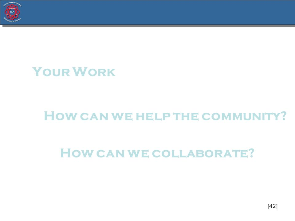 [42] Your Work How can we help the community? How can we collaborate?