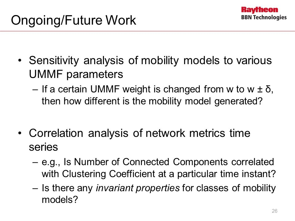 Ongoing/Future Work Sensitivity analysis of mobility models to various UMMF parameters –If a certain UMMF weight is changed from w to w ± δ, then how different is the mobility model generated.