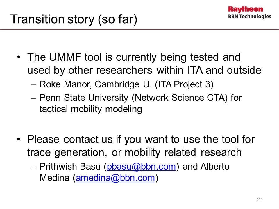 Transition story (so far) The UMMF tool is currently being tested and used by other researchers within ITA and outside –Roke Manor, Cambridge U. (ITA