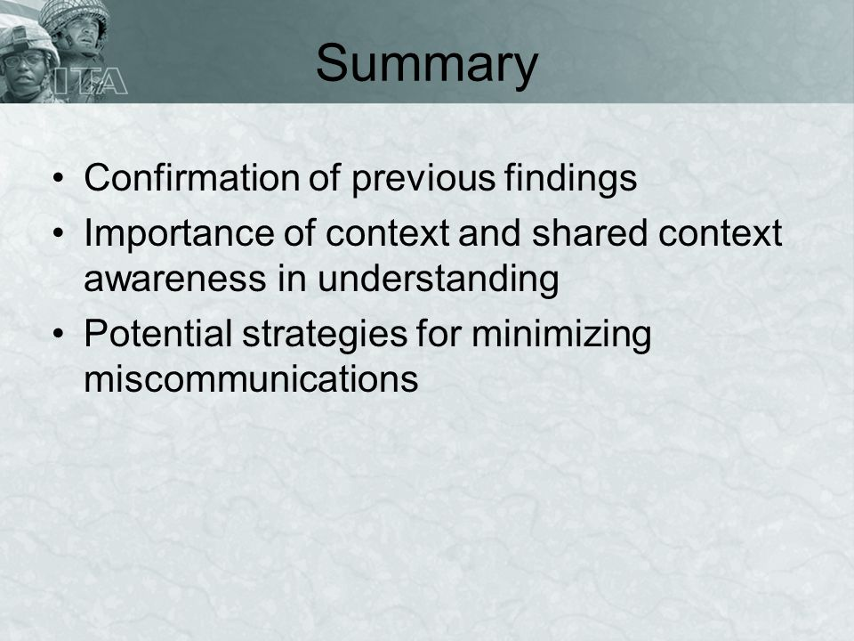 Summary Confirmation of previous findings Importance of context and shared context awareness in understanding Potential strategies for minimizing misc