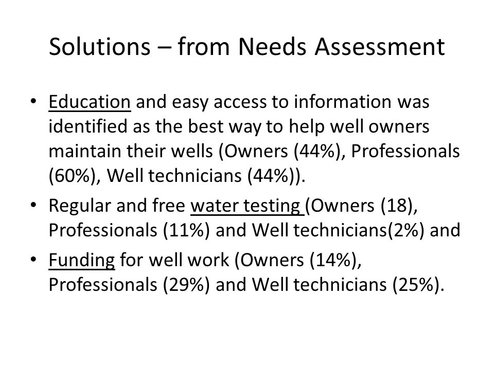 Solutions – from Needs Assessment Education and easy access to information was identified as the best way to help well owners maintain their wells (Ow
