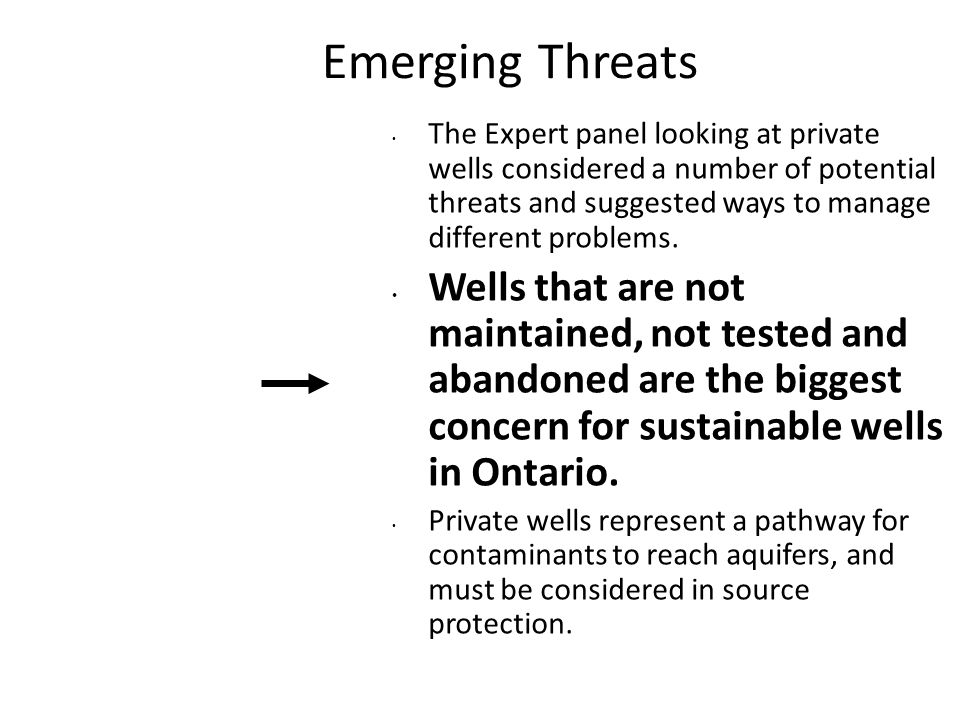 Emerging Threats The Expert panel looking at private wells considered a number of potential threats and suggested ways to manage different problems.