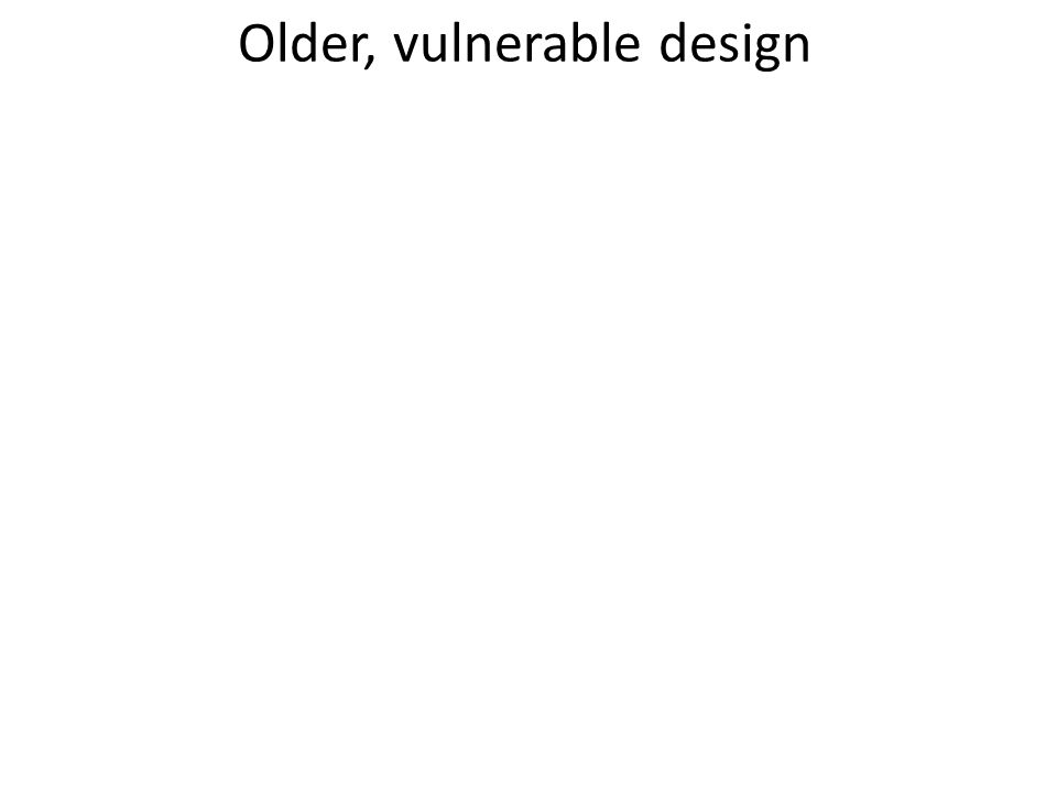 Older, vulnerable design