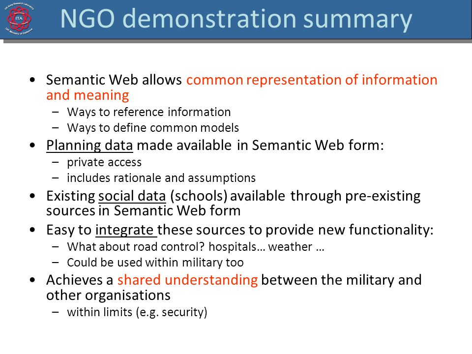 NGO demonstration summary Semantic Web allows common representation of information and meaning –Ways to reference information –Ways to define common m