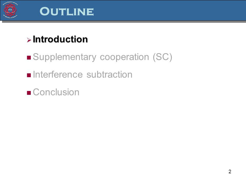 2 Outline Introduction Introduction Supplementary cooperation (SC) Interference subtraction Conclusion