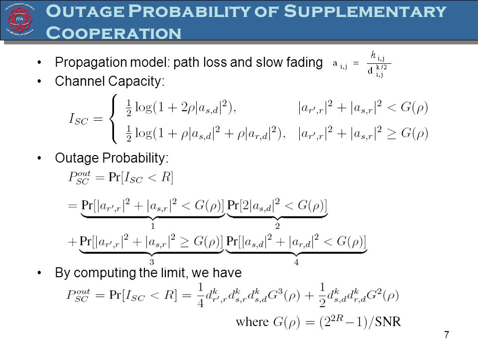 Outage Probability of Supplementary Cooperation Propagation model: path loss and slow fading Channel Capacity: Outage Probability: By computing the limit, we have 7