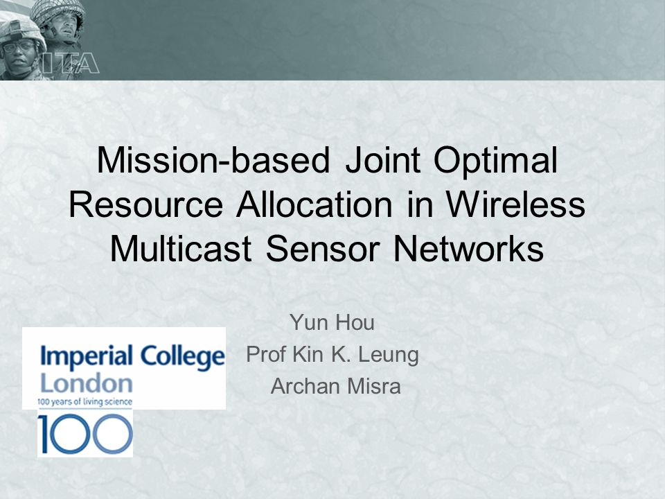 Mission-based Joint Optimal Resource Allocation in Wireless Multicast Sensor Networks Yun Hou Prof Kin K.