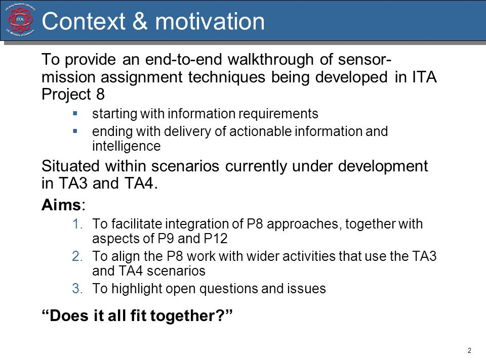 2 Context & motivation To provide an end-to-end walkthrough of sensor- mission assignment techniques being developed in ITA Project 8 starting with in