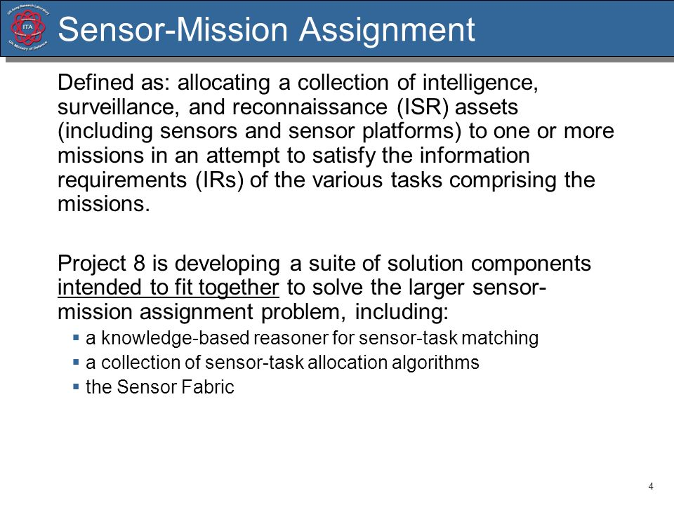 4 Sensor-Mission Assignment Defined as: allocating a collection of intelligence, surveillance, and reconnaissance (ISR) assets (including sensors and
