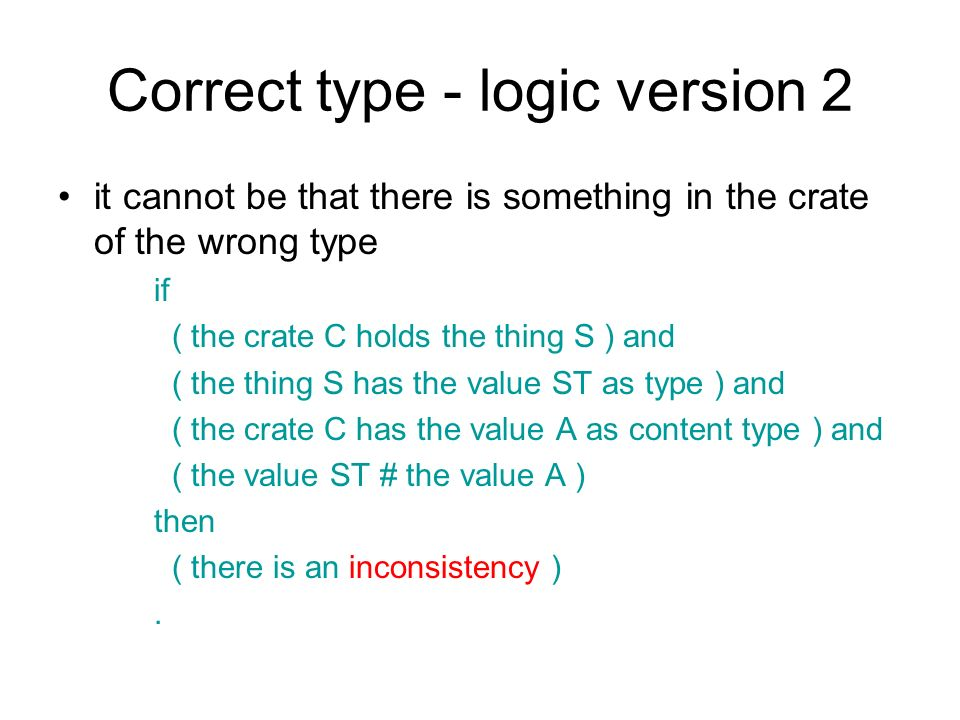 Correct type - logic version 2 it cannot be that there is something in the crate of the wrong type if ( the crate C holds the thing S ) and ( the thin