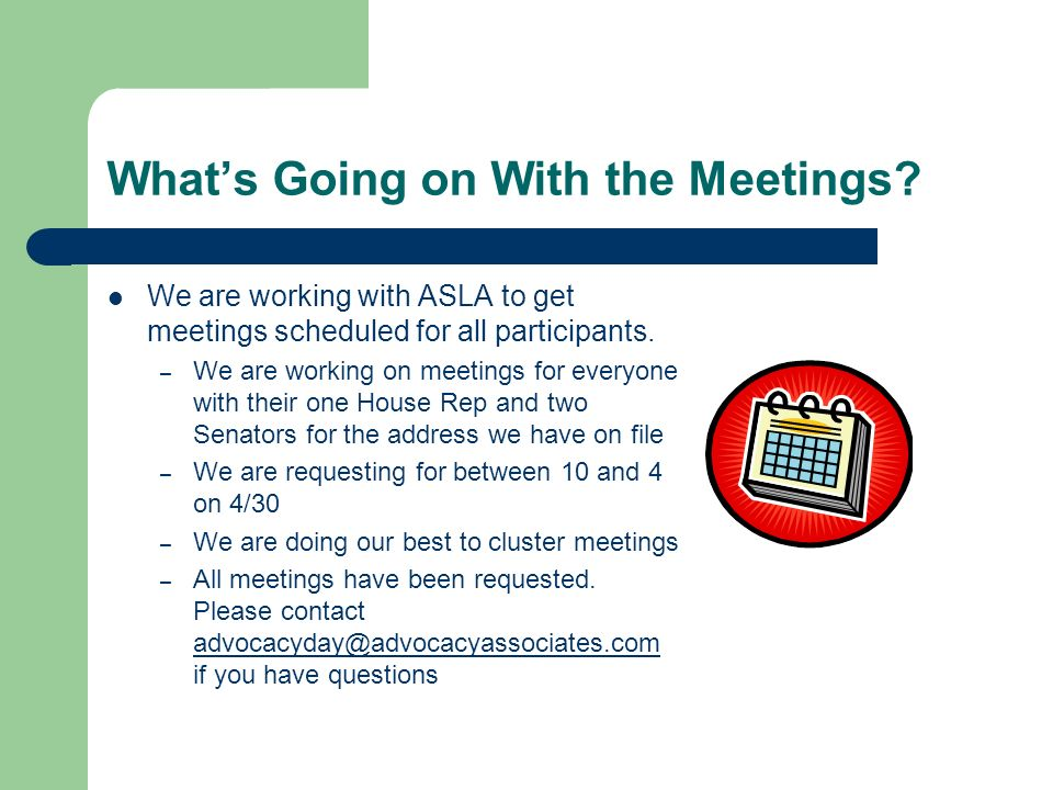 Whats Going on With the Meetings? We are working with ASLA to get meetings scheduled for all participants. – We are working on meetings for everyone w