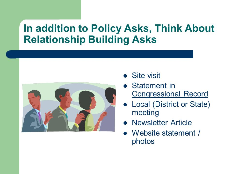 In addition to Policy Asks, Think About Relationship Building Asks Site visit Statement in Congressional Record Congressional Record Local (District o