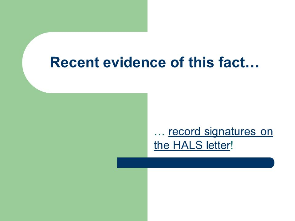 Recent evidence of this fact… … record signatures on the HALS letter!record signatures on the HALS letter