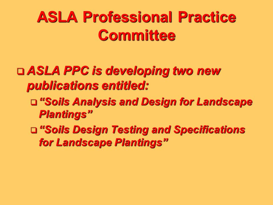 ASLA Professional Practice Committee ASLA PPC is developing two new publications entitled: ASLA PPC is developing two new publications entitled: Soils