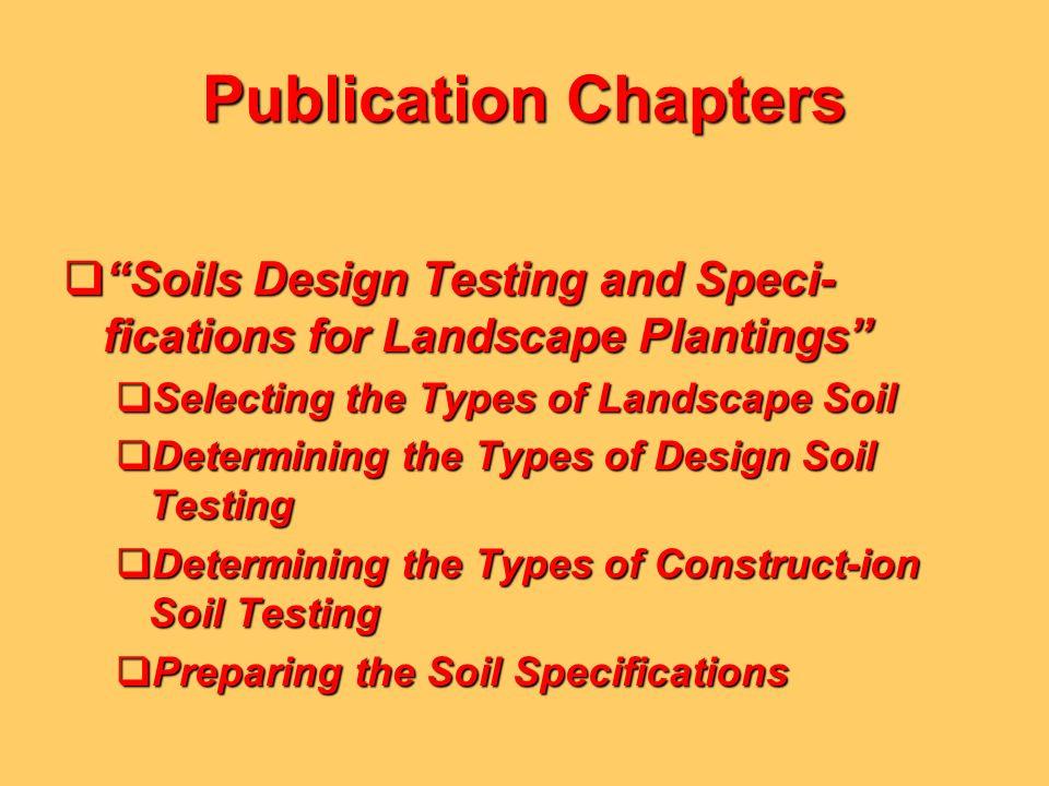 Publication Chapters Soils Design Testing and Speci- fications for Landscape Plantings Soils Design Testing and Speci- fications for Landscape Plantin