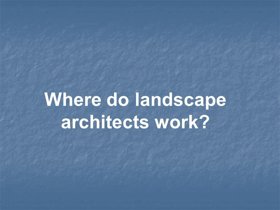 Where do landscape architects work?