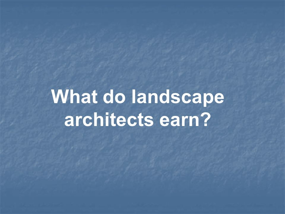 What do landscape architects earn?
