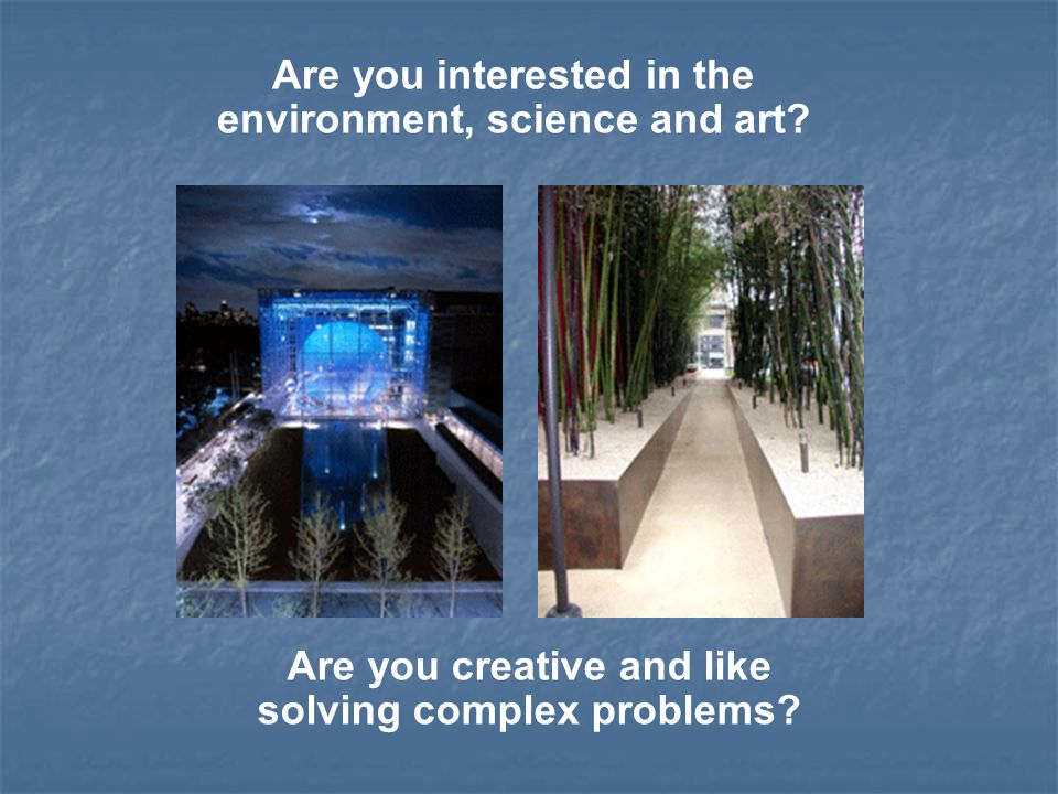 As a landscape architect, the ability to work with spaces and to find a solution to a problem or challenge, while at the same time creating something aesthetically pleasing, is really inspirational.
