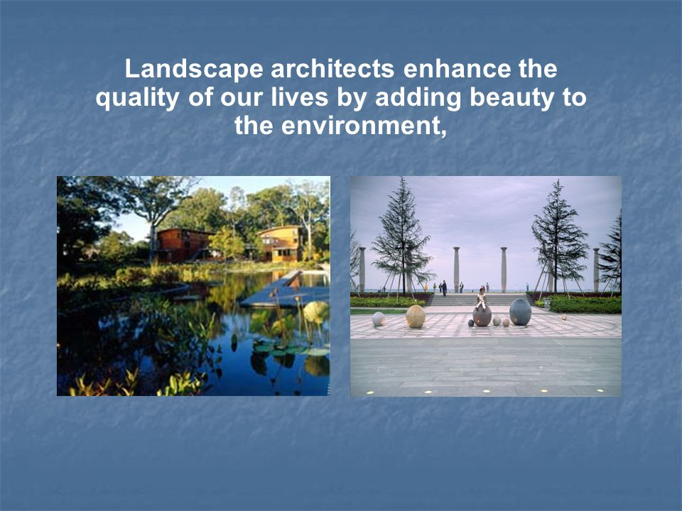 Most work for private landscape architecture, engineering, architecture, or planning firms.