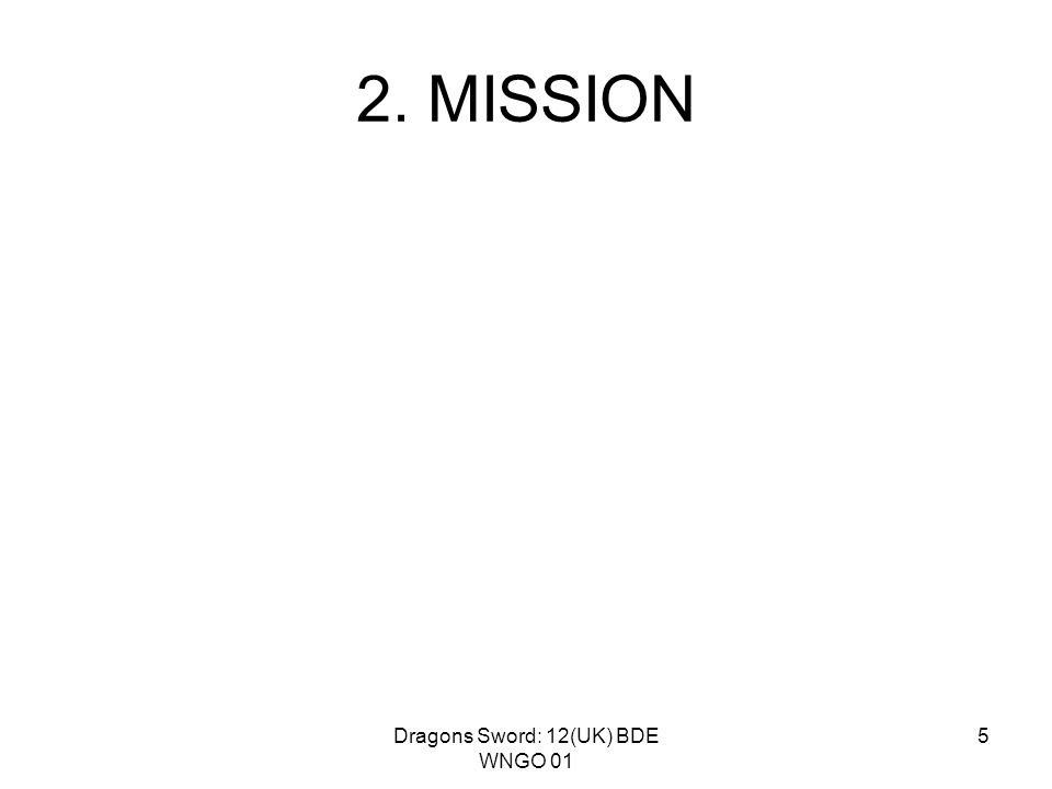 Dragons Sword: 12(UK) BDE WNGO 01 5 2. MISSION